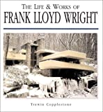 The Life & Works of Frank Lloyd Wright (1586637657) by Copplestone, Trewin