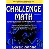Challenge Math For the Elementary and Middle School Student (Second Edition) ~ Edward Zaccaro