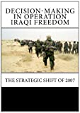 img - for Decision-Making in Operation Iraqi Freedom: The Strategic Shift of 2007 book / textbook / text book