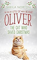 Oliver The Cat Who Saved Christmas: The Tale Of A Little Cat With A Big Heart
