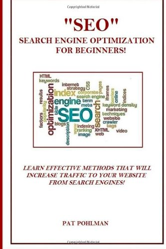 """Seo"" Search Engine Optimization For Beginners!: Learn Effective Methods That Will Increase Traffic To Your Website From Search Engines!"