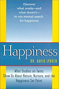 Happiness: What Studies on Twins Show Us about Nature, Nurture, and the Happiness Set Point David Thoreson Lykken
