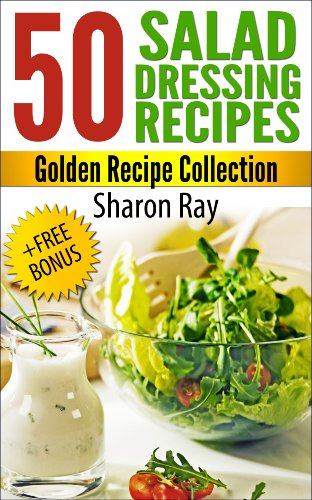 50 Salad Dressing Recipes. Golden Recipe Collection by Sharon Ray