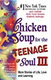 Chicken Soup for the Teenage Soul III: More Stories of Life, Love and Learning (Chicken Soup for the Soul) (1558747621) by Canfield, Jack