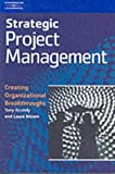 Strategic Project Management: Creating Organizational Breakthroughs (1861529791) by Grundy, Tony
