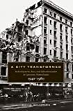 A City Transformed: Redevelopment, Race, and Suburbanization in Lancaster, Pennsylvania, 1940-1980