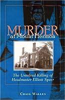 Murder at Mount Hermon: The Unsolved Killing of Headmaster Elliott Speer
