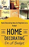 Home Decorating: Home Decoration on a Budget - House decorating ideas for Beginners
