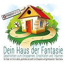 Dein Haus der Fantasie: Geschichten zum Entspannen, Einschlafen und Träumen (       ungekürzt) von Tobias Diakow Gesprochen von: Tobias Diakow