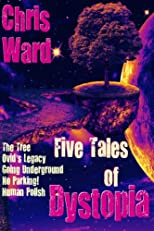 Five Tales of Dystopia (The Chris Ward Collection)