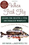img - for When Fish Fly: Lessons for Creating a Vital and Energized Workplace from the World Famous Pike Place Fish Market book / textbook / text book