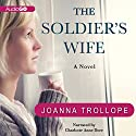 The Soldier's Wife: A Novel (       UNABRIDGED) by Joanna Trollope Narrated by Charlotte Anne Dore
