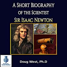 A Short Biography of the Scientist Sir Isaac Newton: 30 Minute Book Series 1 (       UNABRIDGED) by Doug West Narrated by Gregory Diehl