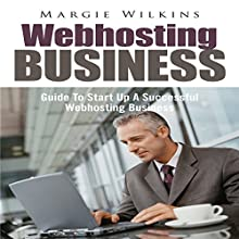 Webhosting Business: Guide to Start Up a Successful Webhosting Business (       UNABRIDGED) by Margie Wilkins Narrated by Al Remington