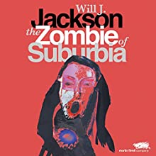 The Zombie of Suburbia (       UNABRIDGED) by Will J. Jackson Narrated by Carly Lewisohn, Will J. Jackson
