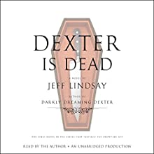 Dexter Is Dead: A Novel (       UNABRIDGED) by Jeff Lindsay Narrated by Jeff Lindsay