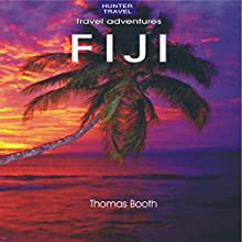 Fiji: Travel Adventures (       UNABRIDGED) by Thomas Booth Narrated by Chiquito Crasto