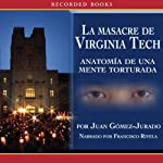 La masacre de Virginia Tech [The Massacre at Virginia Tech (Texto Competo)] | Juan Gómez-Jurado