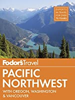 Fodor's Pacific Northwest: with Oregon, Washington & Vancouver