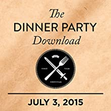 The Dinner Party Download, Episode 312: July 03, 2015  by The Dinner Party Download Narrated by Rico Gagliano, Brendan Francis Newnam