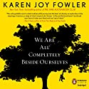 We Are All Completely Beside Ourselves Audiobook by Karen Joy Fowler Narrated by Orlagh Cassidy