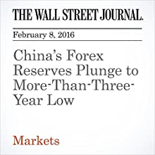 China's Forex Reserves Plunge to More-Than-Three-Year Low Other by Lingling Wei Narrated by Alexander Quincy