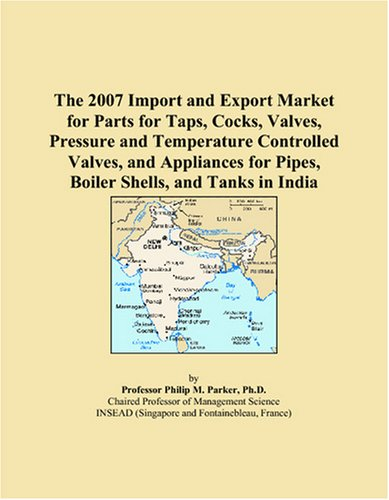The 2007 Import and Export Market for Parts for Taps, Cocks, Valves, Pressure and Temperature Controlled Valves, and Appliances for Pipes, Boiler Shells, and Tanks in India (Temperature Controlled Boiler compare prices)