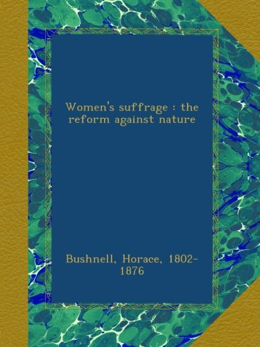 Women'S Suffrage : The Reform Against Nature