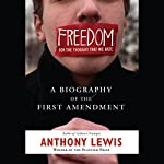 Freedom for the Thought That We Hate: A Biography of the First Amendment | Anthony Lewis