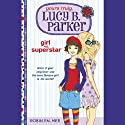 Yours Truly, Lucy B. Parker, Girl vs. Superstar (       UNABRIDGED) by Robin Palmer Narrated by Eileen Stevens