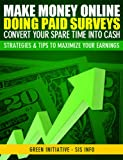 Make Money Online Doing Paid Surveys - Convert Your Spare Time Into Cash - Strategies & Tips to Maximize Your Earnings