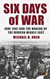 Six Days of War: June 1967 and the Making of the Modern Middle East (0141014350) by Oren, Michael B.