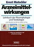 Arzneimittelwirkungen - Lehrbuch der Pharmakologie und Toxikologie - Ernst Mutschler