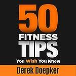 50 Fitness Tips You Wish You Knew | Derek Doepker