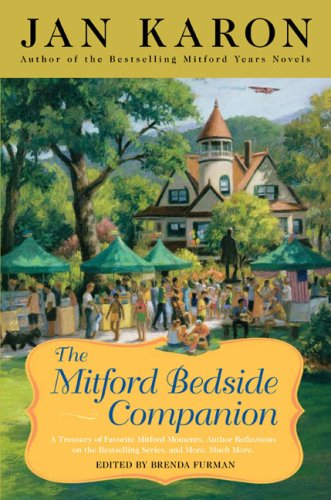 The Mitford Bedside Companion: A Treasury of Favorite Mitford Moments, Author Reflections on the Bestselling Series, and More, Much More, Jan Karon