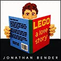 LEGO: A Love Story (       UNABRIDGED) by Jonathan Bender Narrated by Jeremy Gage