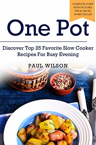 One Pot: Discover Top 25 Favorite Slow Cooker Recipes For Busy Evening by Paul Wilson