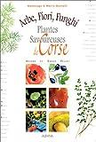 echange, troc Hélène Pellet, Sarah Pellet - Arbe, fiori, funghi : Plantes savoureuses de Corse