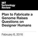 Plan to Fabricate a Genome Raises Questions on Designer Humans | Antonio Regalado