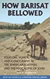 How Barisat Bellowed: Folklore, Humor, and Iconography in the Jewish Apocalypses and the Apocalypse of John  (The Dead Sea Scrolls & Christian Origins Library, Vol. 3) (0941037649) by James H. Charlesworth