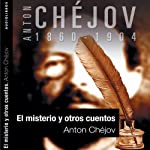 El misterio y otros cuentos [Mystery and Other Stories] | Anton Chèjov