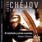 El misterio y otros cuentos [Mystery and Other Stories] | Anton Chèjov
