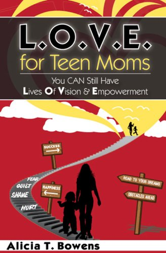 L.O.V.E. for Teen Moms: You Can Still Have Lives of Vision & Empowerment