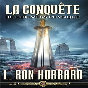 La Conquête de l'Univers Physique [Conquest of the Physical Universe]   [L. Ron Hubbard]