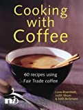 Cooking with Coffee: 60 Recipes Using Fair Trade Coffee