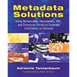Metadata Solutions: Using Metamodels, Repositories, XML, and Enterprise Portals to Generate Information on Demandby Adrienne Tannenbaum
