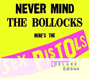 Never Mind the Bollocks, Here's the Sex Pistols (Deluxe Edition)