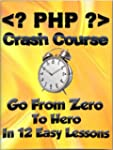 PHP Crash Course: Go From Zero To Her...