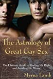 Astrology Of Great Gay Sex: The Ultimate Guide to Finding Mr. Right and Avoiding Mr. Wrong