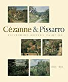 Pioneering Modern Painting: Cezanne And Pissarro 1865 To 1885